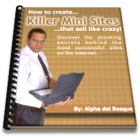 How to create killer mini sites that sell like crazy! - 100% Guaranteed